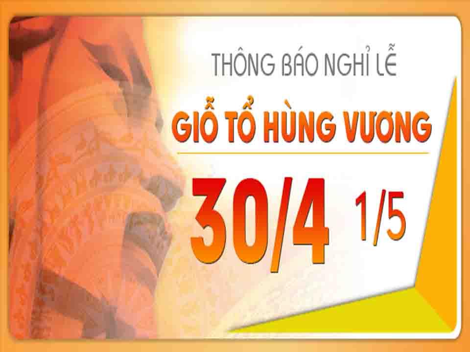 Thông báo nghỉ lễ Giỗ tổ Hùng Vương 10/3, giải phóng Miền Nam 30/4 và Quốc tế lao động 01/5/2021